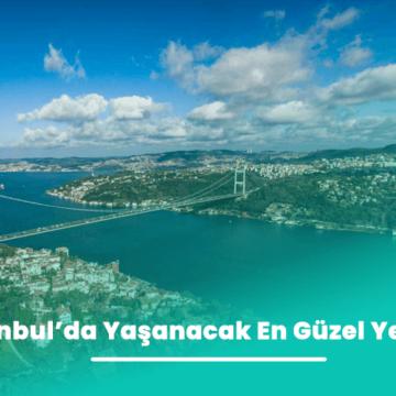 İstanbul'da Yaşanacak En Güzel Yerler