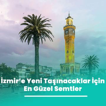 İzmir'e Yeni Taşınacaklar İçin En Güzel Semtler