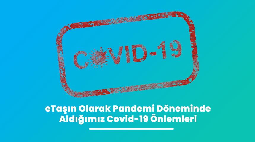 eTaşın Olarak Pandemi Döneminde Aldığımız Covid-19 Önlemleri
