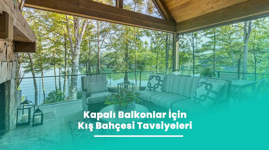 Kapalı Balkonlar İçin Kış Bahçesi Tavsiyeleri