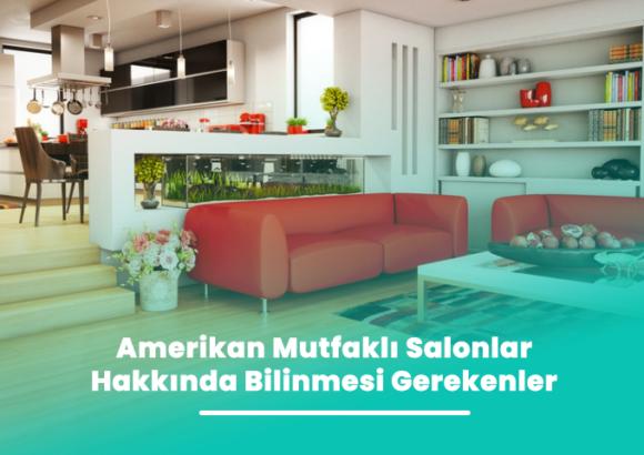 Amerikan Mutfaklı Salonlar Hakkında Bilinmesi Gerekenler
