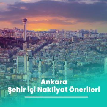 Ankara Şehir İçi Nakliyat Önerileri
