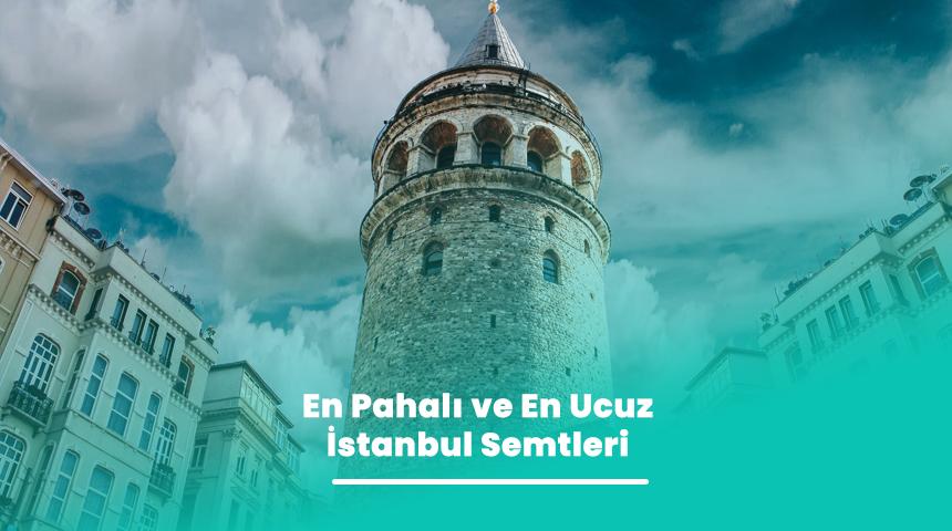 En Pahalı ve En Ucuz İstanbul Semtleri
