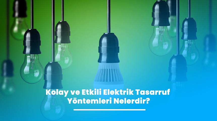 Kolay ve Etkili Elektrik Tasarruf Yöntemleri Nelerdir?