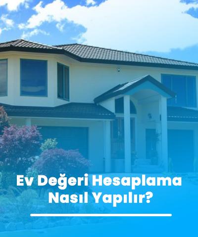 Ev Değeri Hesaplama Nasıl Yapılır?