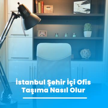 İstanbul Şehir İçi Ofis Taşıma Nasıl Olur
